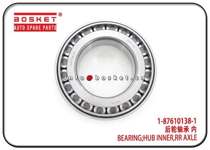 1-87610138-1 1876101381 Isuzu FVR Parts Rear Axle Hub Inner Bearing For 6HK1 FVR34 FTR supplier